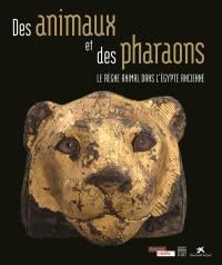 Des animaux et des pharaons : le règne animal dans l'Egypte ancienne
