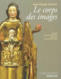 Le corps des images : essais sur la culture visuelle au Moyen Age