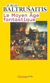Le Moyen Âge fantastique : antiquités et exotismes dans l'art gothique