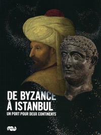 De Byzance à Istanbul : un port pour deux continents : exposition, Galeries nationales (Grand Palais-Champs-Elysées), 10 octobre 2009-25 janvier 2010