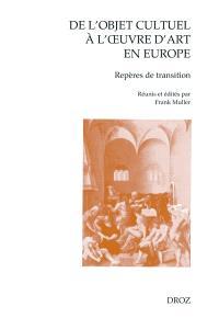 De l'objet cultuel à l'oeuvre d'art en Europe : repères de transition