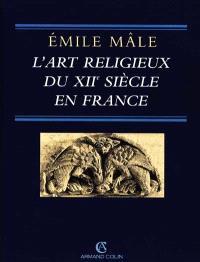 L'art religieux du XIIe siècle en France : étude sur l'iconographie du XIIe siècle et sur ses sources d'inspiration