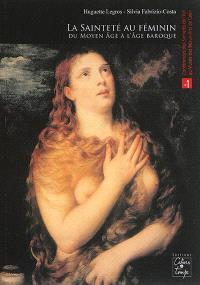 La sainteté au féminin : du Moyen Age à l'âge baroque