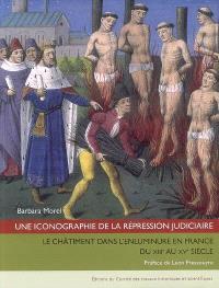 Une iconographie de la répression judiciaire : le châtiment dans l'enluminure en France du XIIIe au XVe siècle