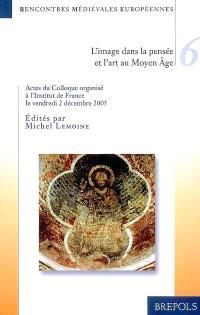 L'image dans la pensée et l'art au Moyen Age : colloque organisé à l'Institut de France le 2 décembre 2005