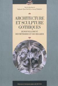 Architecture et sculpture gothiques : renouvellement des méthodes et des regards : actes du IIe colloque international de Noyon, 19-20 juin 2009