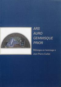 Ars auro gemmisque prior : mélanges en hommage à Jean-Pierre Caillet
