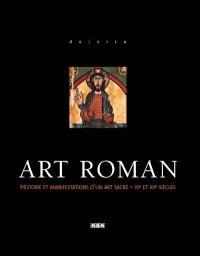Art roman : histoire et manifestations d'un art sacré, XIe et XIIe siècles