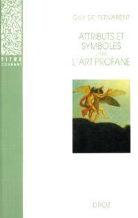 Attributs et symboles de l'art profane : dictionnaire d'un langage perdu, 1450-1600