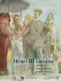 Henri III mécène : des arts, des sciences et des lettres