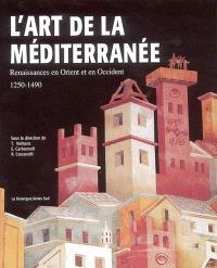 L'art de la Méditerranée : renaissances en Orient et en Occident, 1250-1490