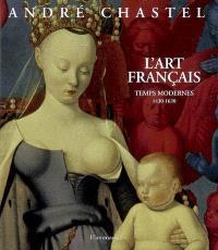 L'art français. Volume 2, Temps modernes, 1430-1620