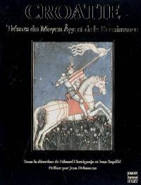 La Croatie et l'Europe. Volume 2, Croatie : trésors du Moyen Age et de la Renaissance (XIIIe-XVIe siècles)