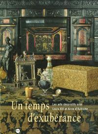 Un temps d'exubérance : les arts décoratifs sous Louis XIII et Anne d'Autriche : exposition, Galeries nationales du Grand Palais, 11 avril-8 juillet 2002
