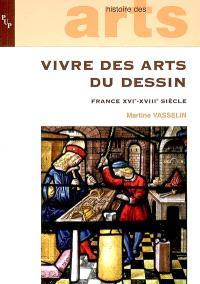 Vivre des arts du dessin : France, XVIe-XVIIIe siècle