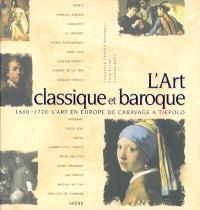 L'art classique et baroque : 1600-1770, l'art en Europe de Caravage à Tiepolo : Bernin, François Boucher, Canaletto...