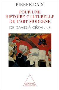 Histoire culturelle de l'art moderne. Volume 1, De David à Cézanne
