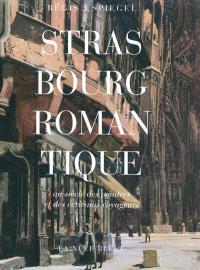 Strasbourg romantique : au siècle des peintres et des écrivains voyageurs