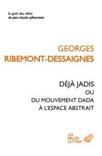 Déjà jadis ou Du mouvement Dada à l'espace abstrait