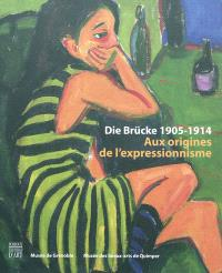 Die Brücke 1905-1914 : aux origines de l'expressionnisme