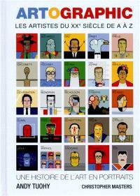 Artographic : les artistes du XXe siècle de A à Z : une histoire de l'art en portraits