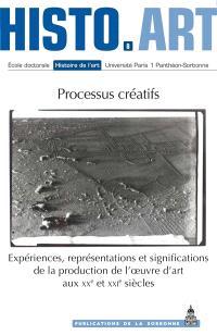 Processus créatifs : expériences, représentations et significations de la production de l'oeuvre d'art aux XXe et XXIe siècles : travaux de l'Ecole doctorale Histoire de l'art