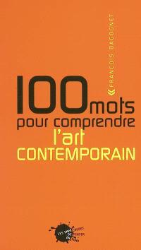 100 mots pour comprendre l'art contemporain