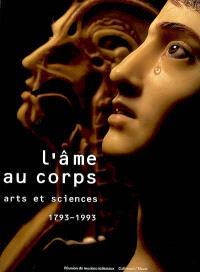 L'âme au corps : arts et sciences, 1793-1993 : exposition, Galeries nationales du Grand Palais, Paris, 19 octobre 1993-24 janvier 1994