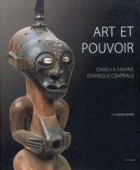 Art et pouvoir dans la savane d'Afrique centrale : Luba, Songye, Tshokwe, Luluwa