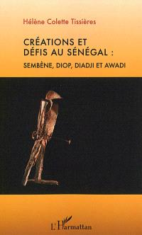 Créations et défis au Sénégal : Sembène, Diop, Diadji et Awadi