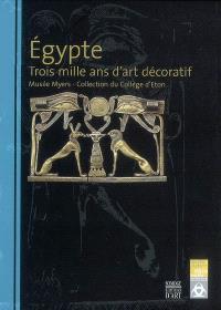 Egypte, trois mille ans d'art décoratif : Musée Myers, collection du Collège d'Eton : exposition, Bordeaux, Musée des arts décoratifs, 5 avril-2 juillet 2007