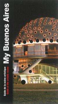 My Buenos Aires : guide de la scène artistique = My Buenos Aires : guide of the artistic scene
