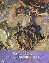 Napoléon Ier ou La légende des arts : 1800-1815
