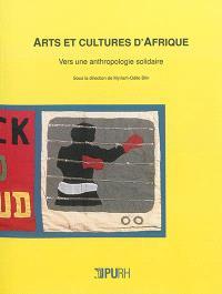 Arts et cultures d'Afrique : vers une anthropologie solidaire