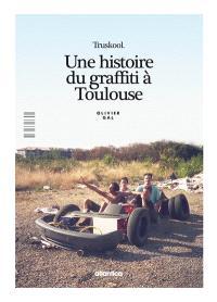 Truskool : une histoire du graffiti à Toulouse