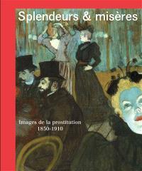 Splendeurs & misères : images de la prostitution, 1850-1910