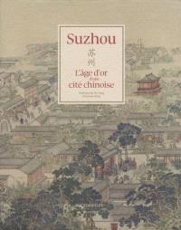 Suzhou : l'âge d'or d'une cité chinoise