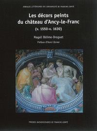 Les décors peints du château d'Ancy-le-Franc (v. 1550-v. 1630)