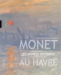 Monet au Havre : les années décisives