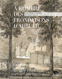 A l'ombre des frondaisons d'Arcueil : dessiner un jardin du XVIIIe siècle : exposition, Paris, Musée du Louvre, du 24 mars au 20 juin 2016
