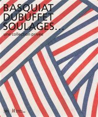 Basquiat, Dubuffet, Soulages... : une collection privée : exposition, Lausanne, Fondation de l'Hermitage, 24 juin-30 octobre 2016