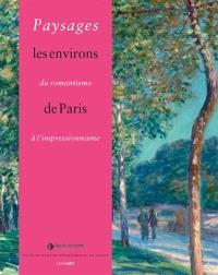 Paysages : du romantisme à l'impressionnisme : les environs de Paris