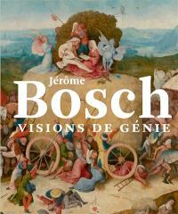 Jérôme Bosch, visions de génie : exposition, Bois-le-Duc, Noordbrabants museum, du 13 février au 8 mai 2016