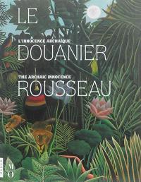 Le Douanier Rousseau, l'innocence archaïque : album de l'exposition = Le Douanier Rousseau, the archaic innocence