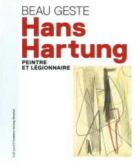 Beau geste : Hans Hartung, peintre et légionnaire