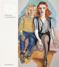 Alice Neel : peintre de la vie moderne