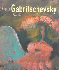 Eugen Gabritschevsky : 1893-1979