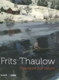 Frits Thaulow, paysagiste par nature : exposition, Caen, Musée des beaux-arts, du 16 avril au 26 septembre 2016