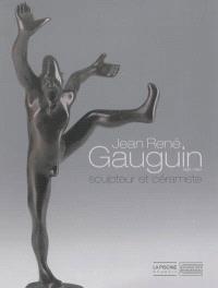 Jean-René Gauguin (1881-1961) : sculpteur et céramiste : exposition Roubaix, La Piscine-Musée d'art et d'industrie, du 15 février au 15 mai 2014