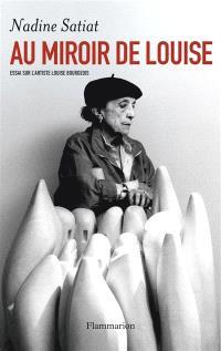 Au miroir de Louise : essai sur l'artiste Louise Bourgeois